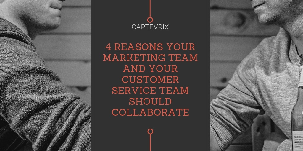 4 Reasons Your Marketing Team and Your Customer Service Team Should Collaborate