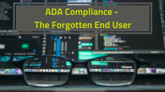 ADA Compliance - The Forgotten End User