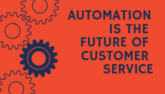Automation is the Future of Customer Service