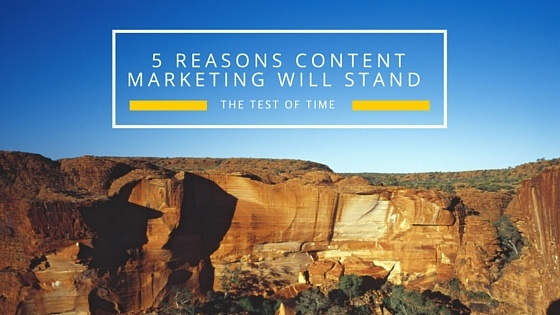 5_Reasons_Content_Marketing_Will_Stand_The_Test_of.jpg