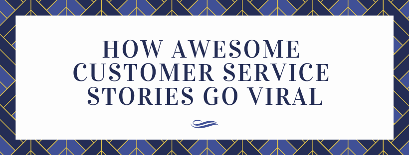 How Awesome Customer Service Stories go Viral