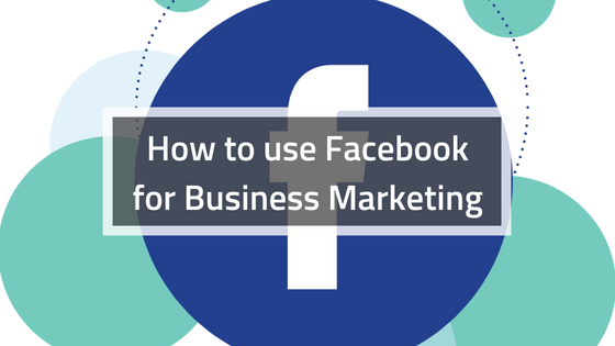 How to use Facebook for Business Marketing (2)