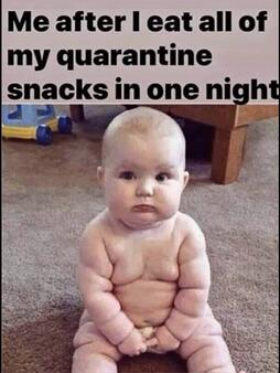 "Picture of a chubby baby with text ""Me after I eat all of my quarantine snacks in one night"""