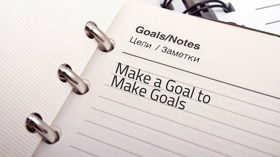 Make a Goal to Make Goals