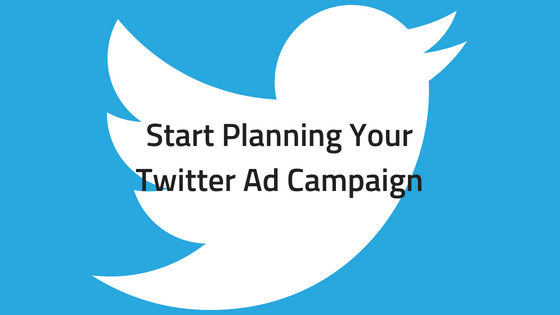 Start Planning Your Twitter Ad Campaign