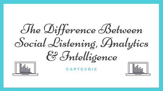 The Difference Between Social Listening, Analytics & Intelligence