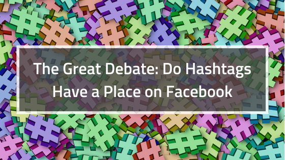The Great Debate_ DO Hashtags Have a Place on Facebook