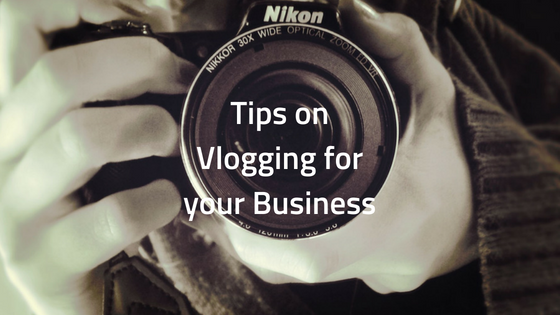 Tips on Vlogging for your Business