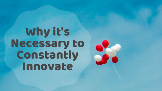 Why it's Necessary to Constantly Innovate