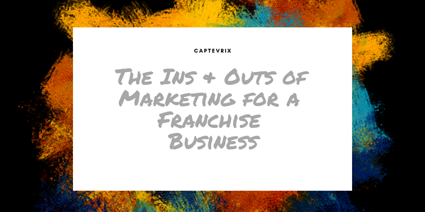 The Ins & Outs of Marketing for a Franchise Business