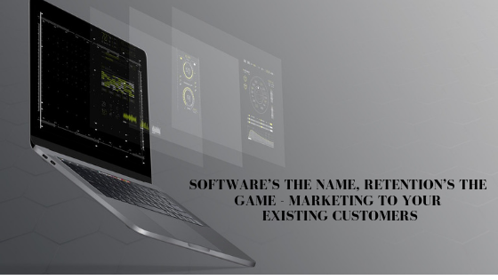 Software is the name, retention is the game - marketing to your existing customers