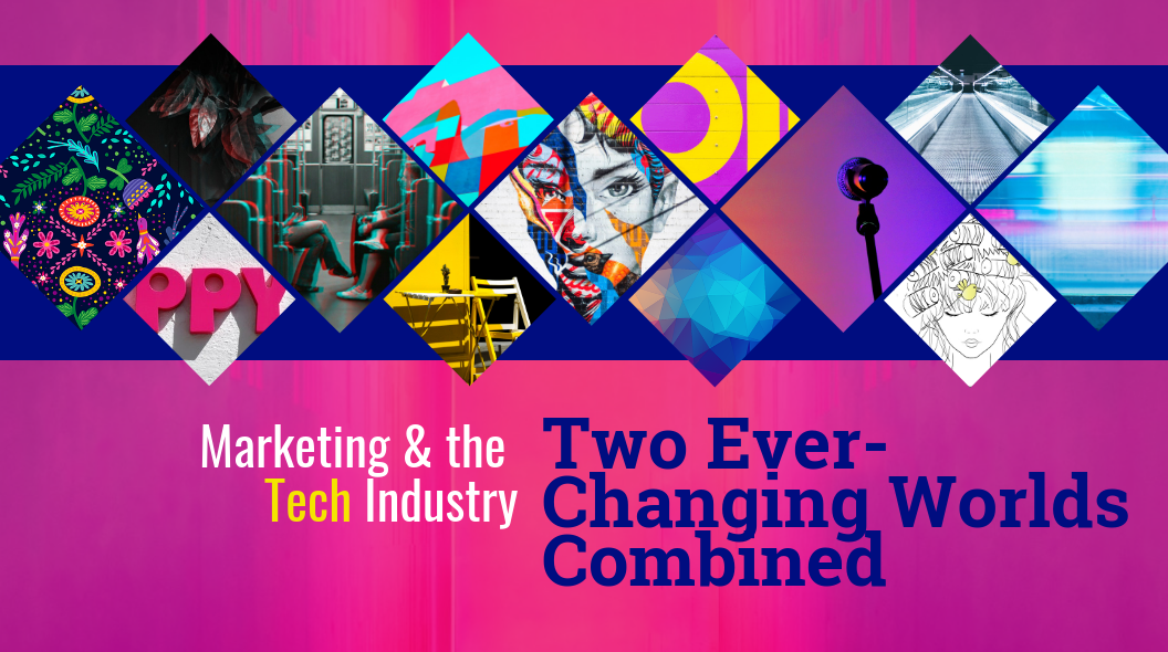 Marketing & the Tech Industry: Two Ever-Changing Worlds Combined