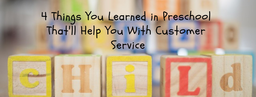 4 Things You Learned in Preschool That'll Help You With Customer Service