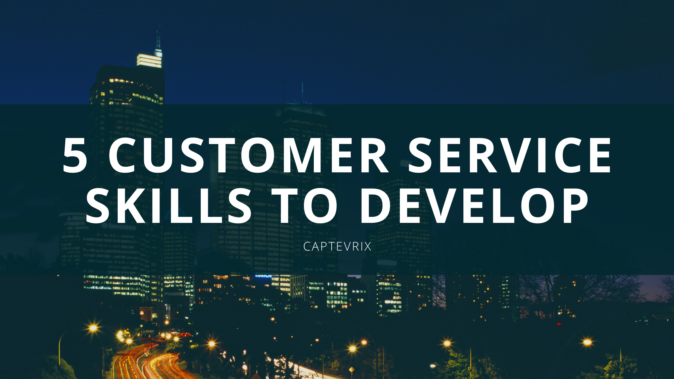 "city background with ""5 Customer Service Skills to Develop"""