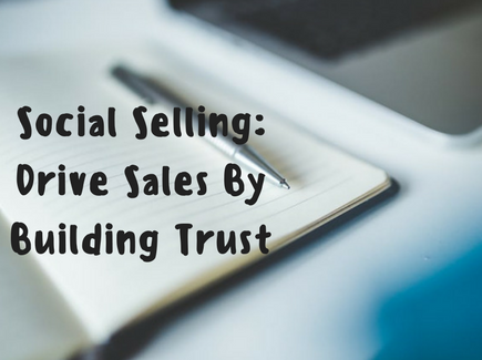 Social Selling: Drive Sales By Building Trust