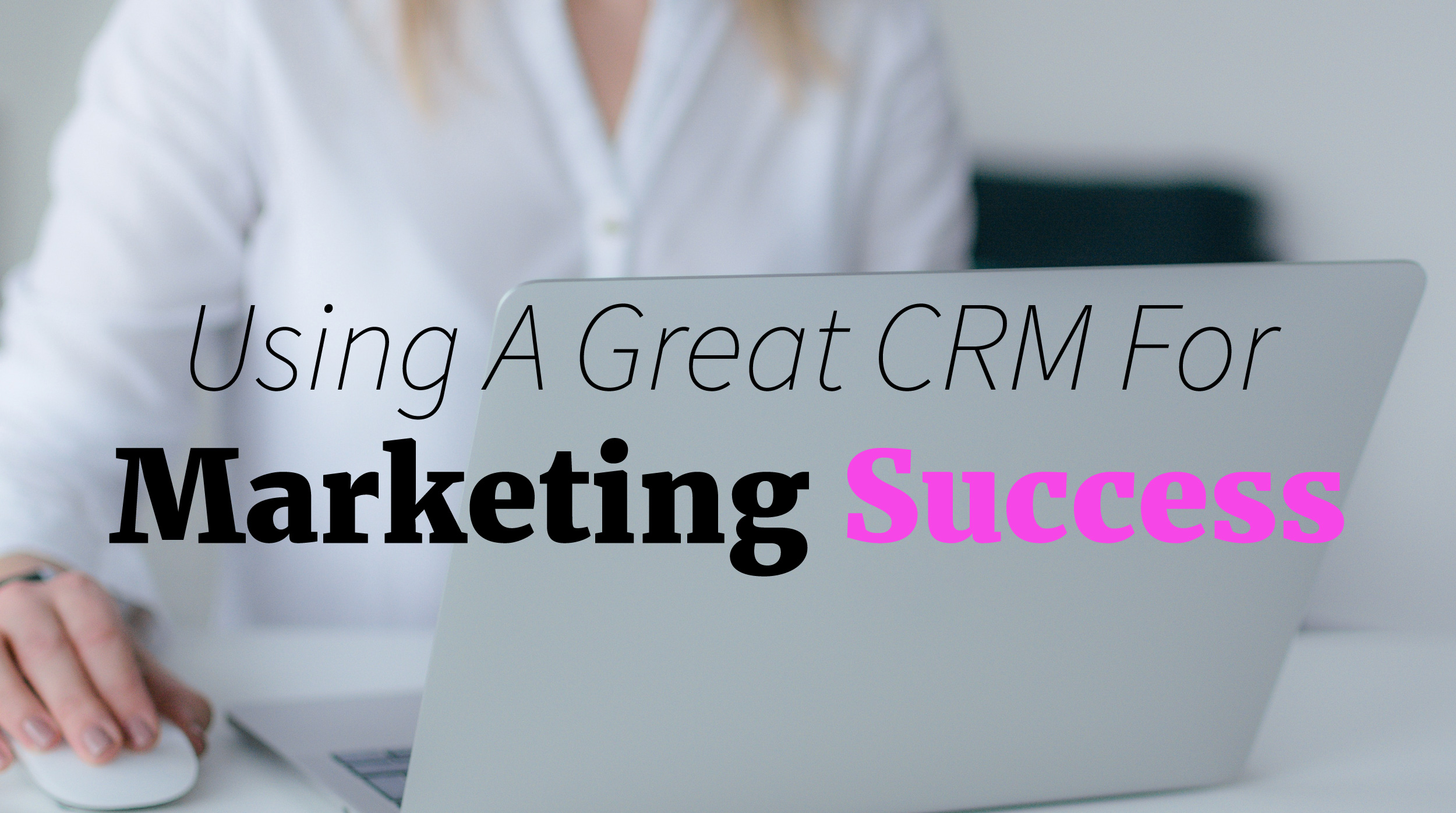 CRMs for Marketing Success