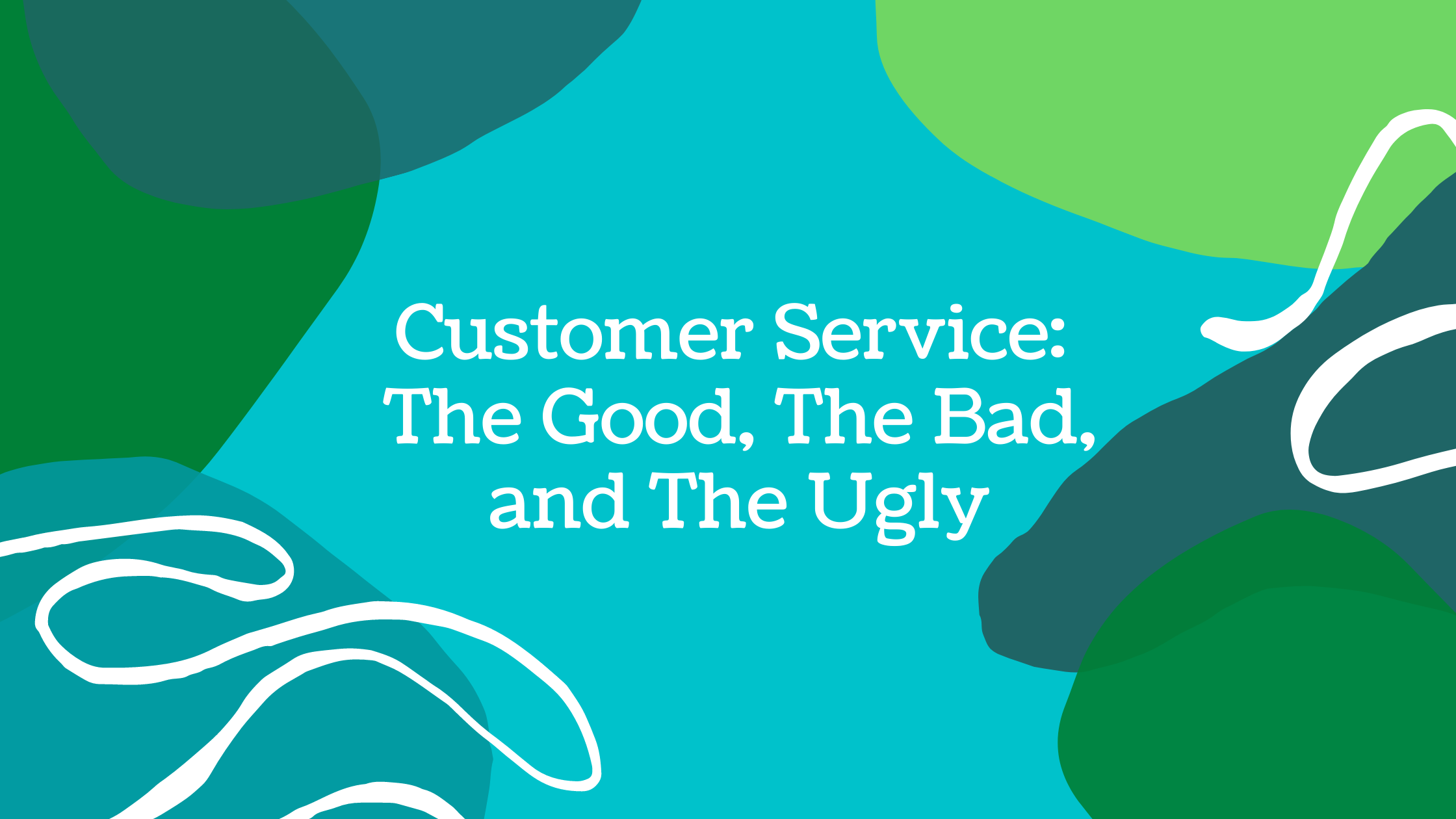 Customer Service: The Good, The Bad, and The Ugly blue green text