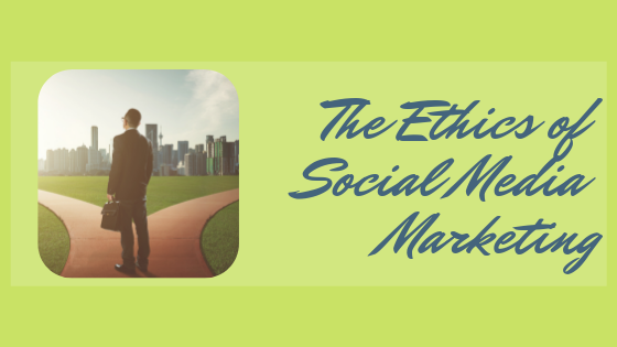The Ethics of Social Media Marketing