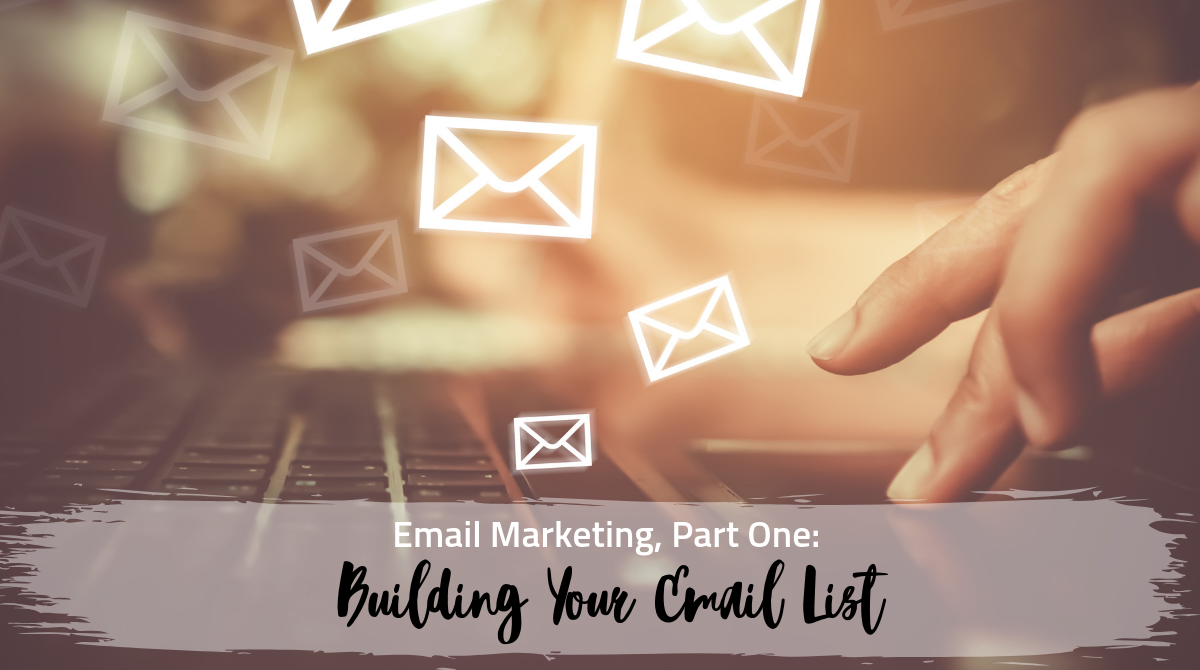 Email Marketing, Part One: Building Your Email List