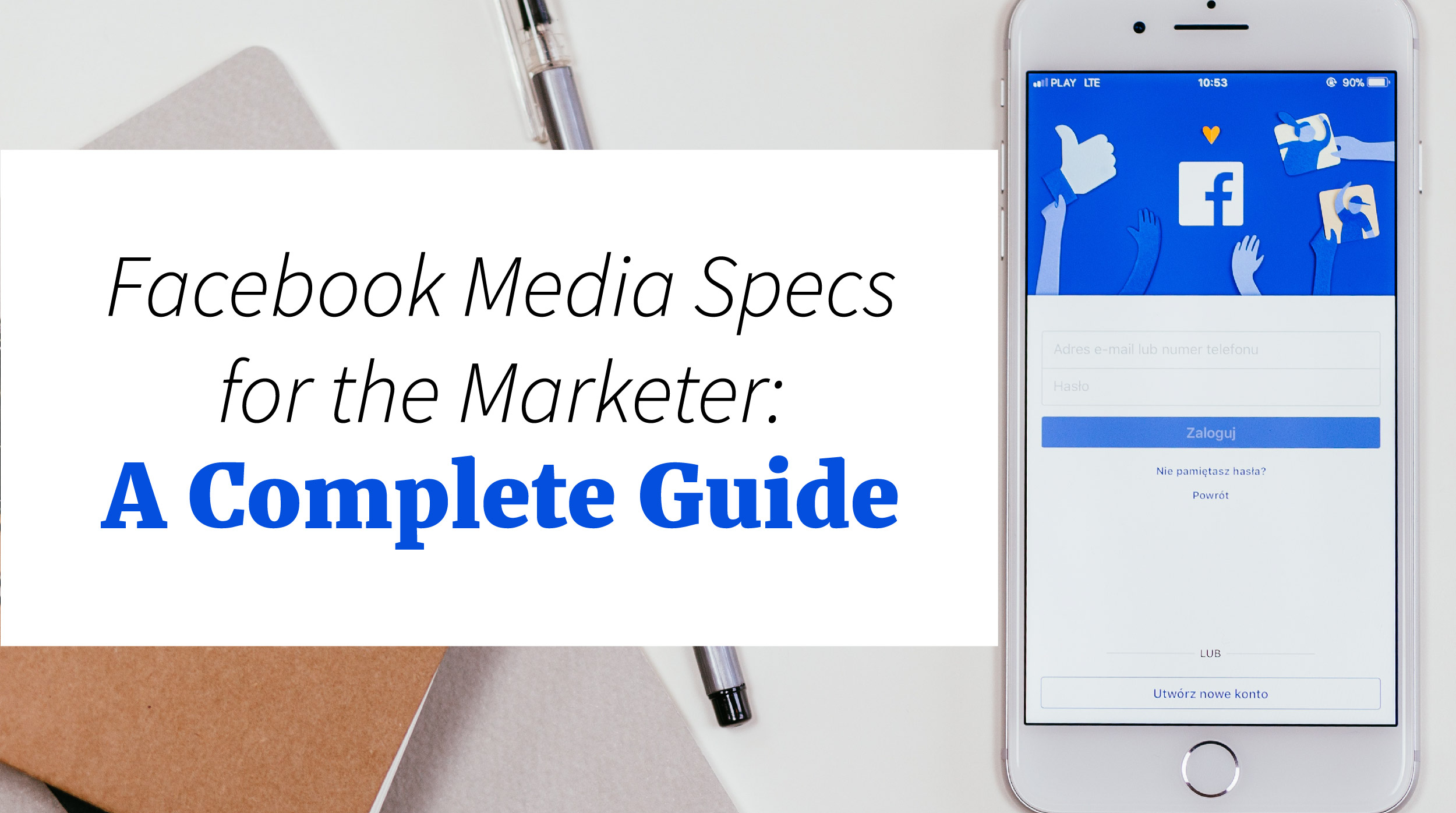 Facebook Media Specs for the Marketer: A Complete Guide