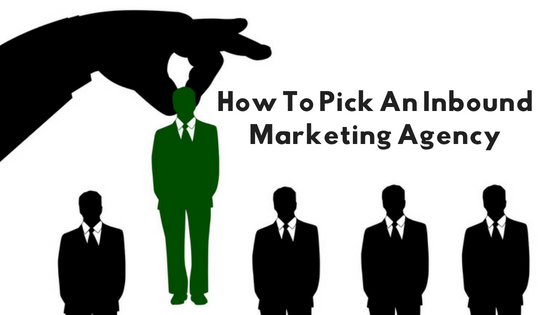 How To Pick An Inbound Marketing Agency
