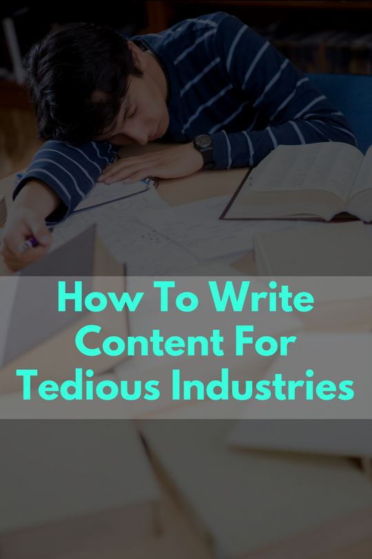 How To Create Content For Tedious Industries