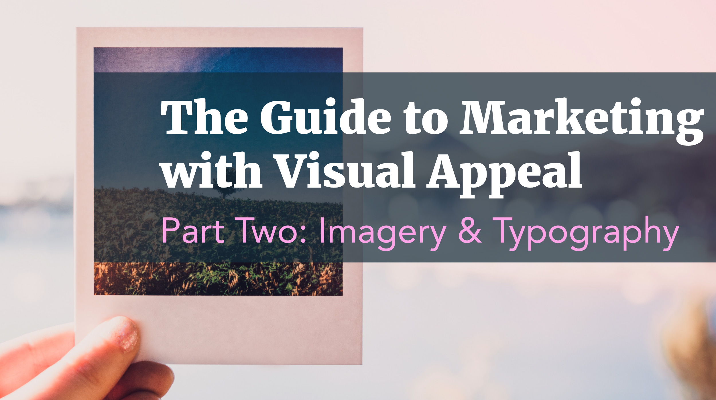 The Guide to Marketing with Graphic Design - Part Two: Imagery & Typography