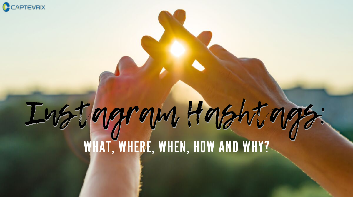 Instagram Hashtags: What, Where, When, How and Why?