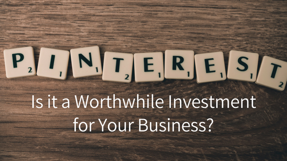 Is Pinterest a Worthwhile Investment for Your Business?