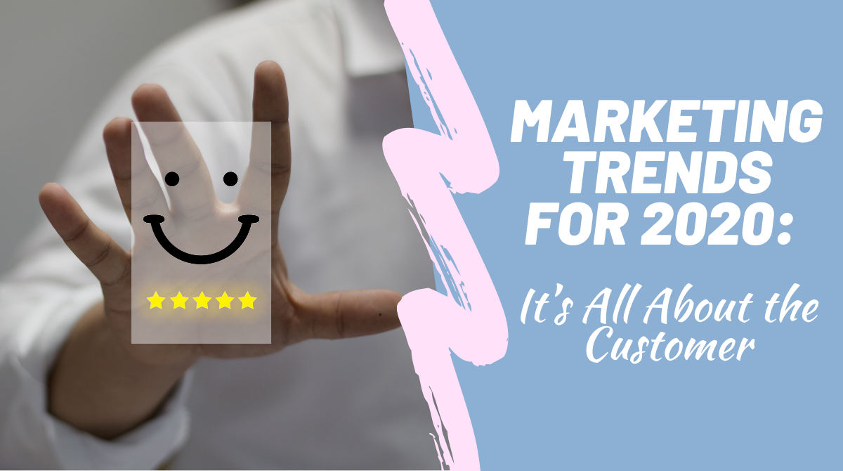 Marketing Trends for 2020 [It's All About the Customer]