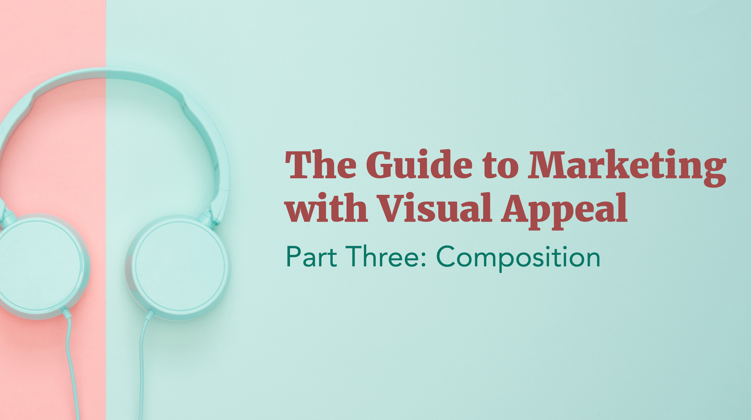 The Guide to Marketing with Graphic Design - Part 3: Composition
