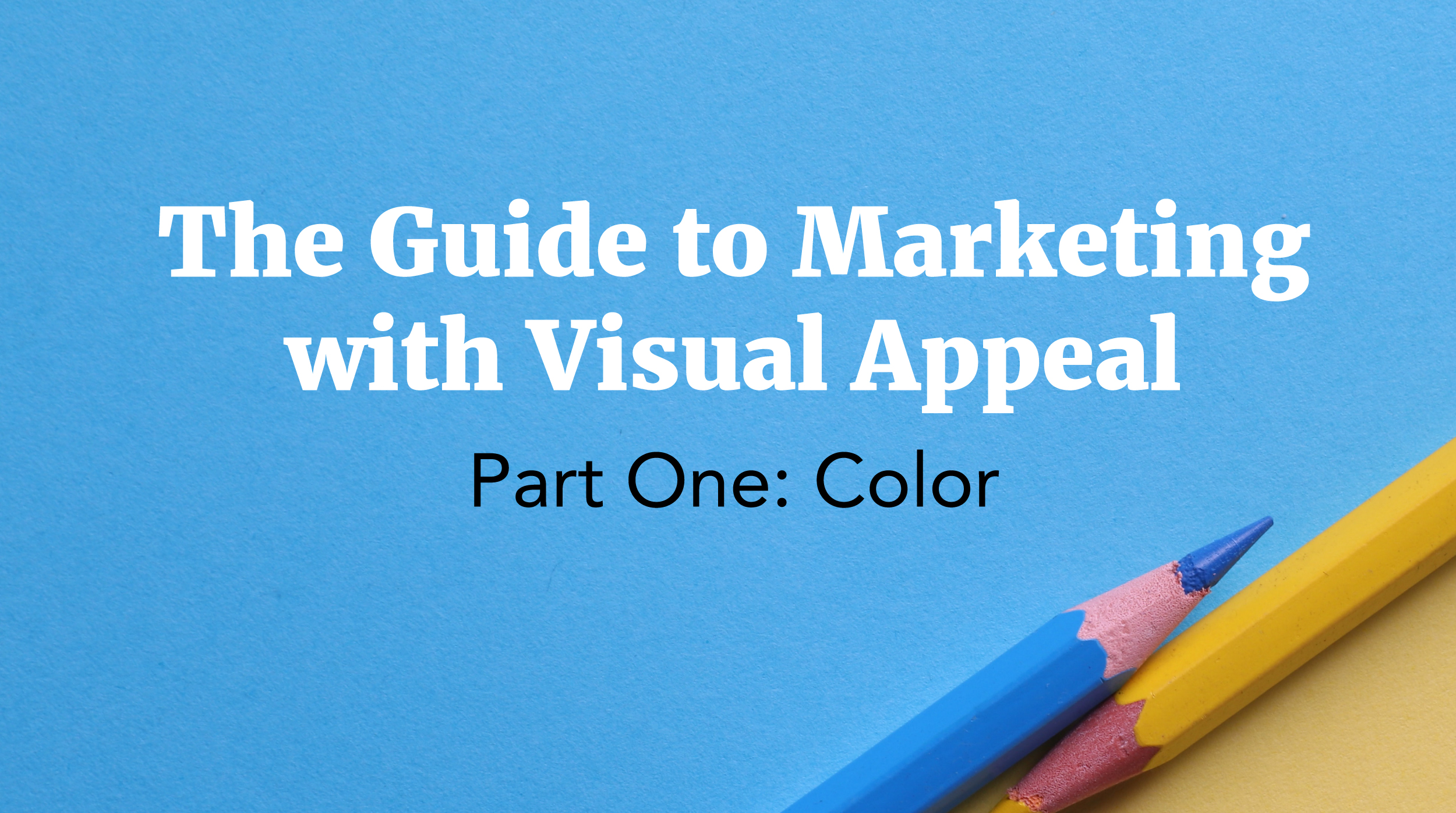 The Guide to Marketing with Graphic Design - Part One: Color