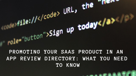 Promoting Your SaaS Product in an App Review Directory: What You Need to Know
