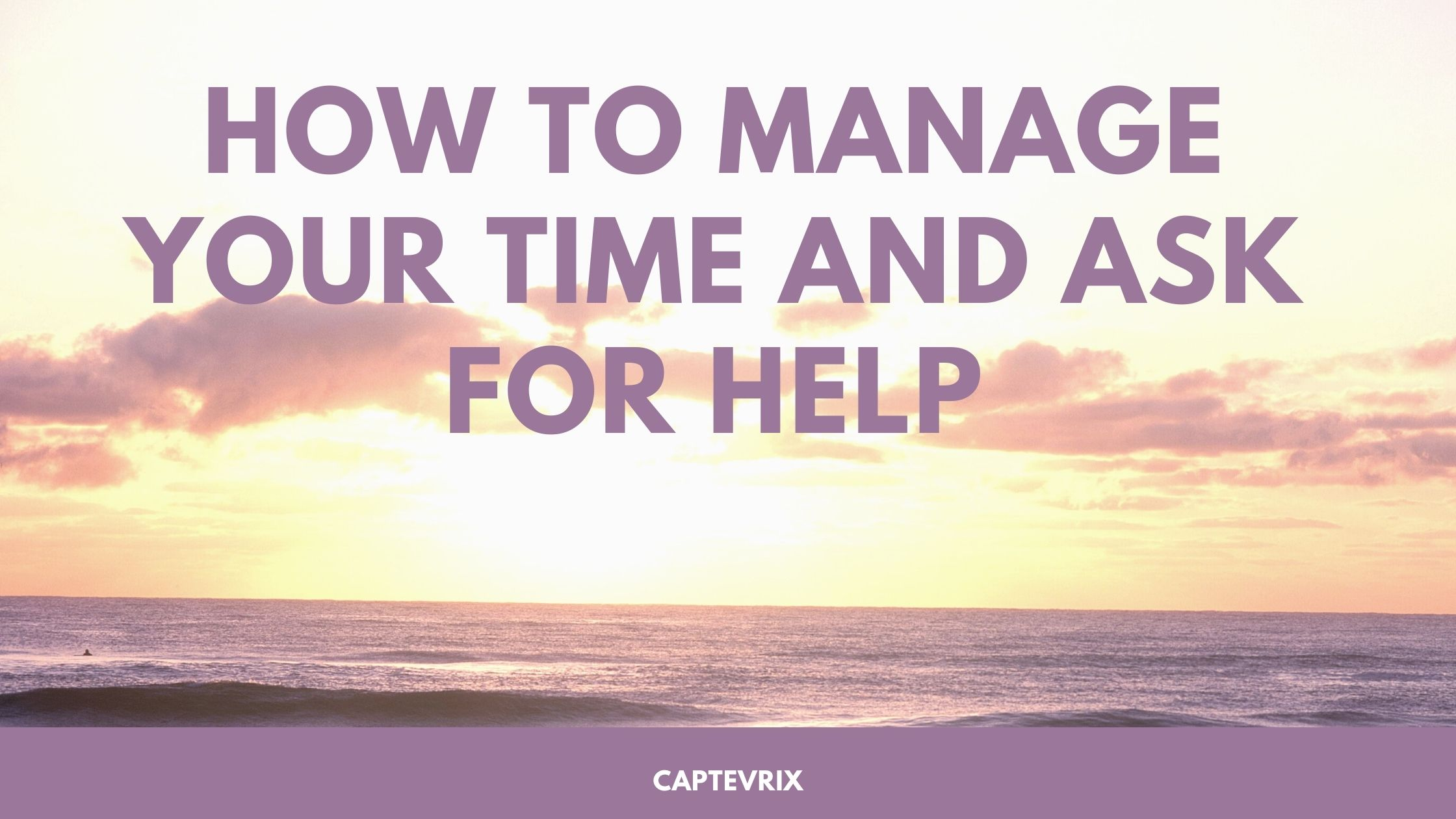"purple waves with yellow sunset ""How to manage your time and ask for help"""