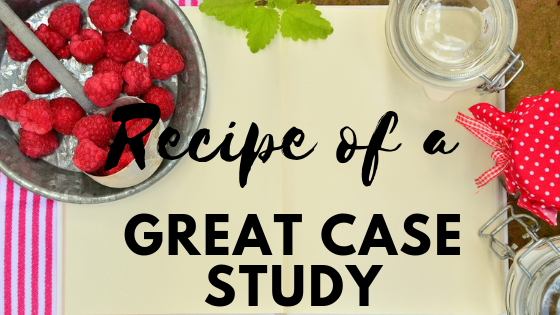 The Recipe of a Great Case Study