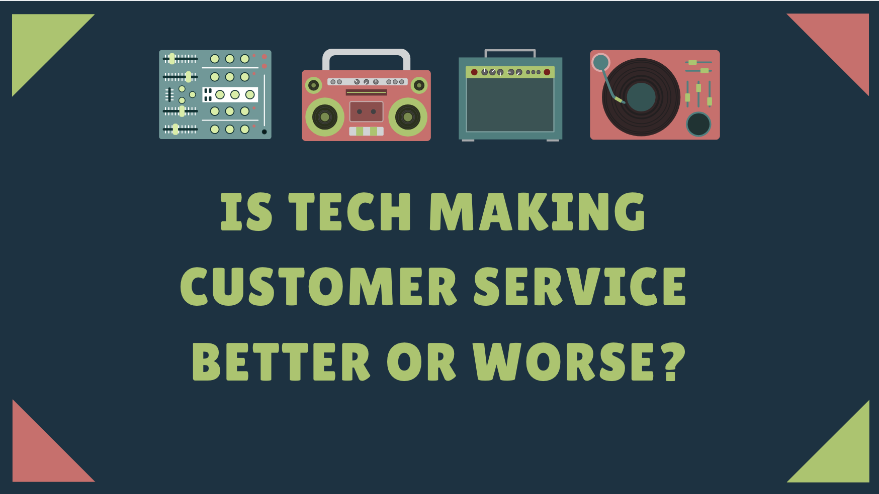 Is Tech Making Customer Service Better or Worse