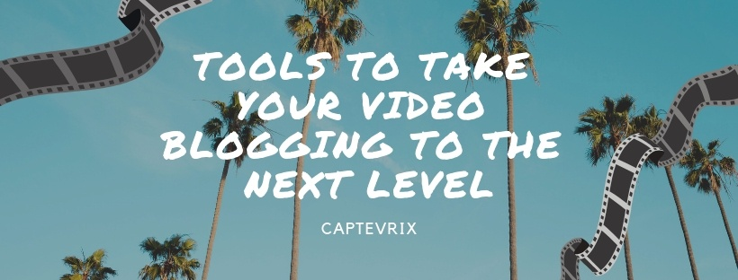 Tools to Take Your Video Blogging to the Next Level