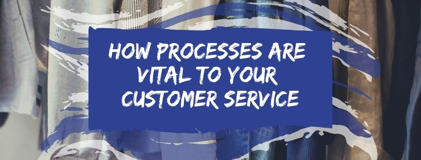 how processes are vital to your customer service