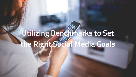 Utilizing Benchmarks to Set the Right Social Media Goals