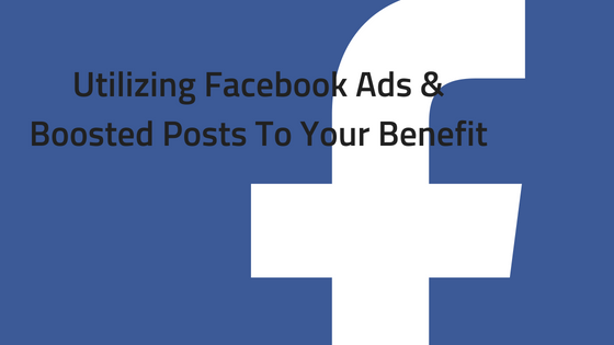 Utilizing Facebook Ads & Boosted Posts To Your Benefit