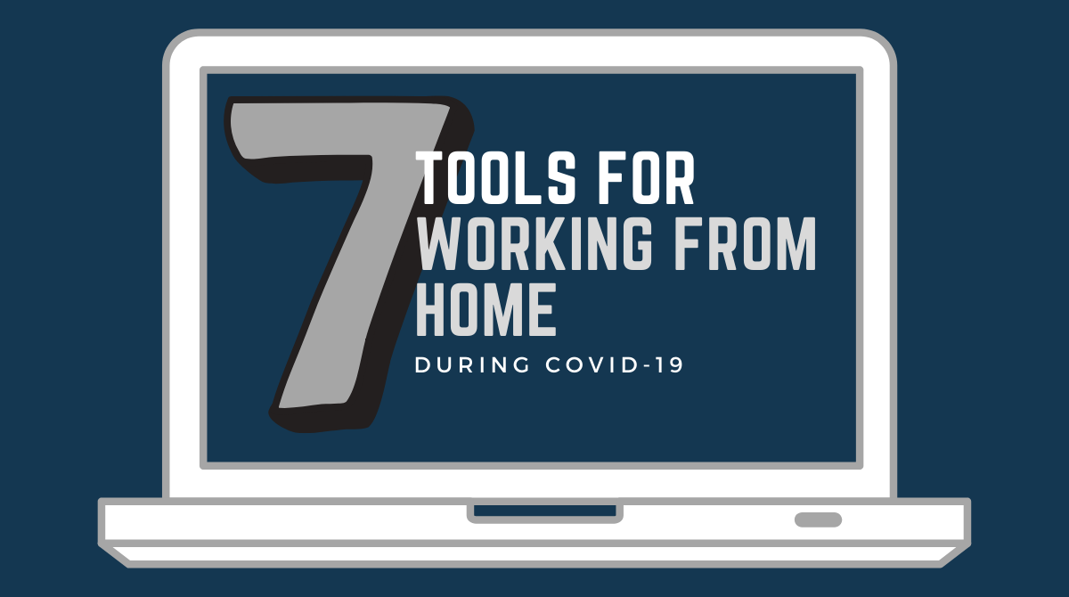 7 Tools for Working from Home During COVID-19