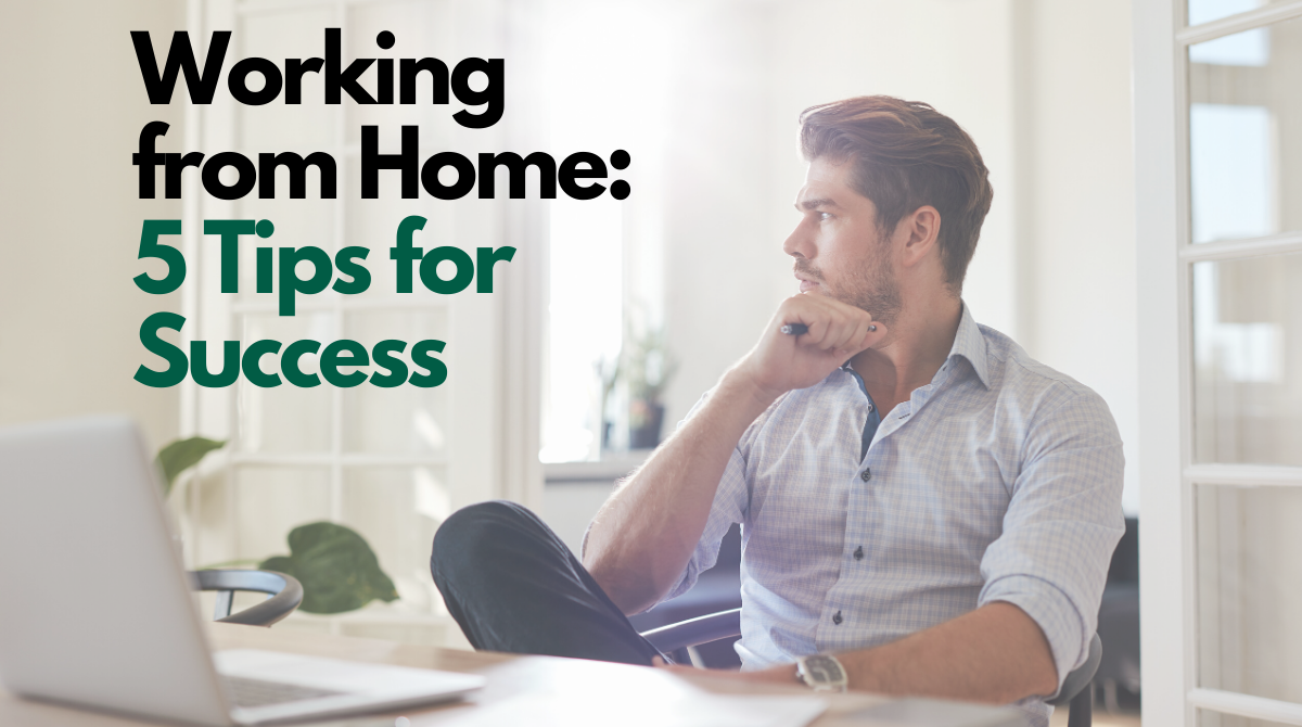 Working from Home: 5 Tips for Success