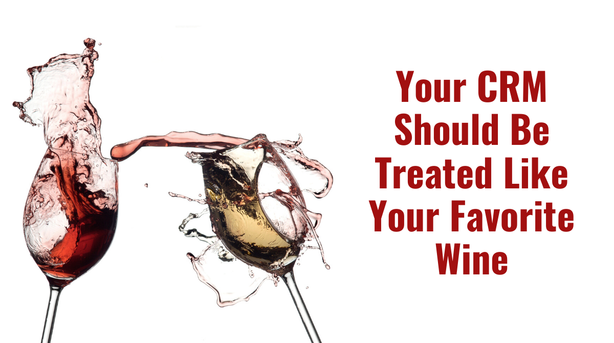 Your CRM Should Be Treated Like Your Favorite Wine