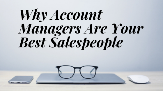Why Account Managers Are Your Best Salespeople