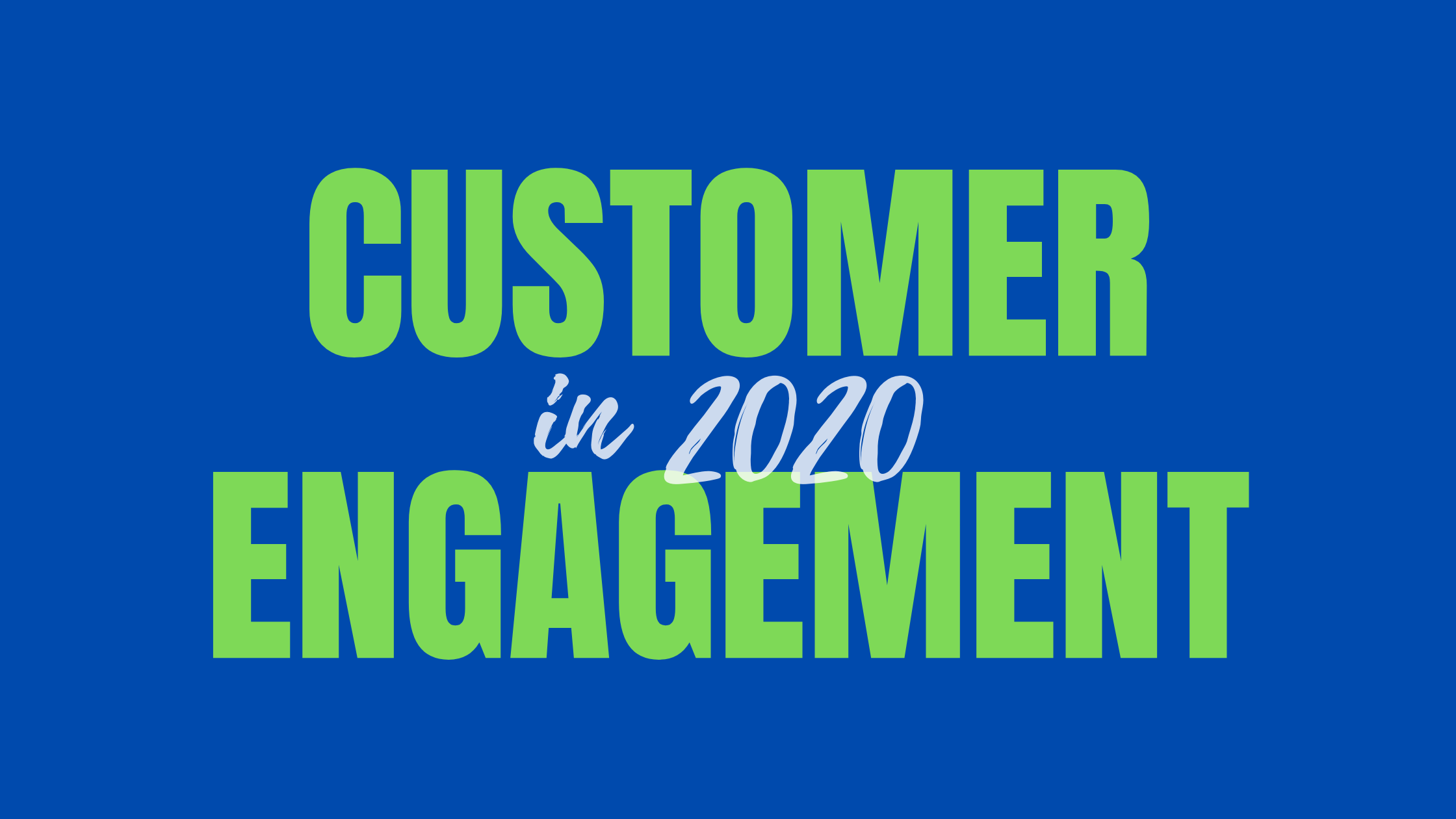 Customer Engagement in 2020
