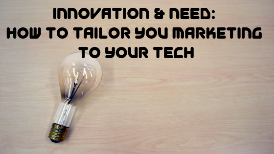 Innovation & Need: How to Tailor You Marketing to Your Tech