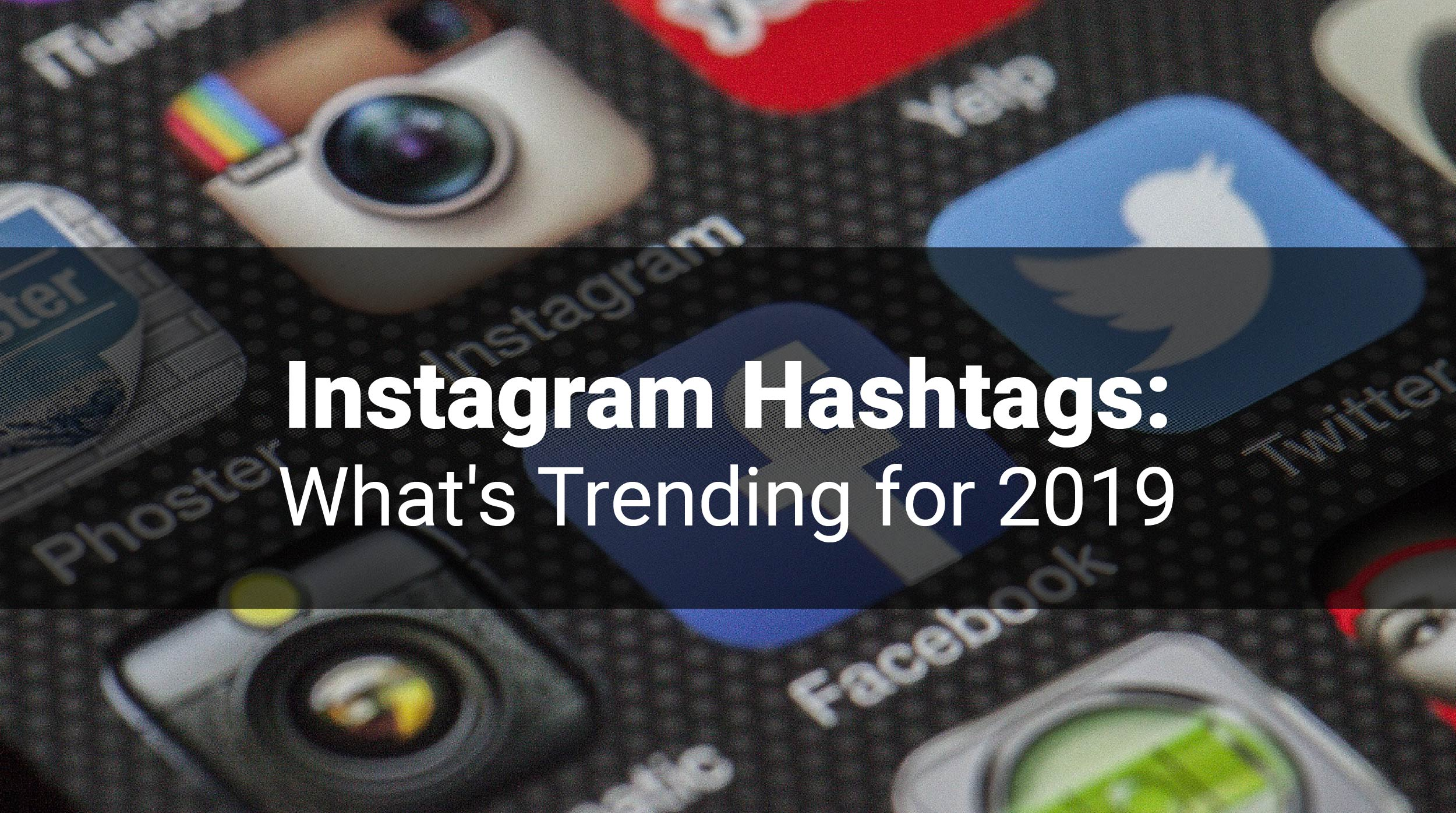 Instagram Hashtags: What's Trending for 2019