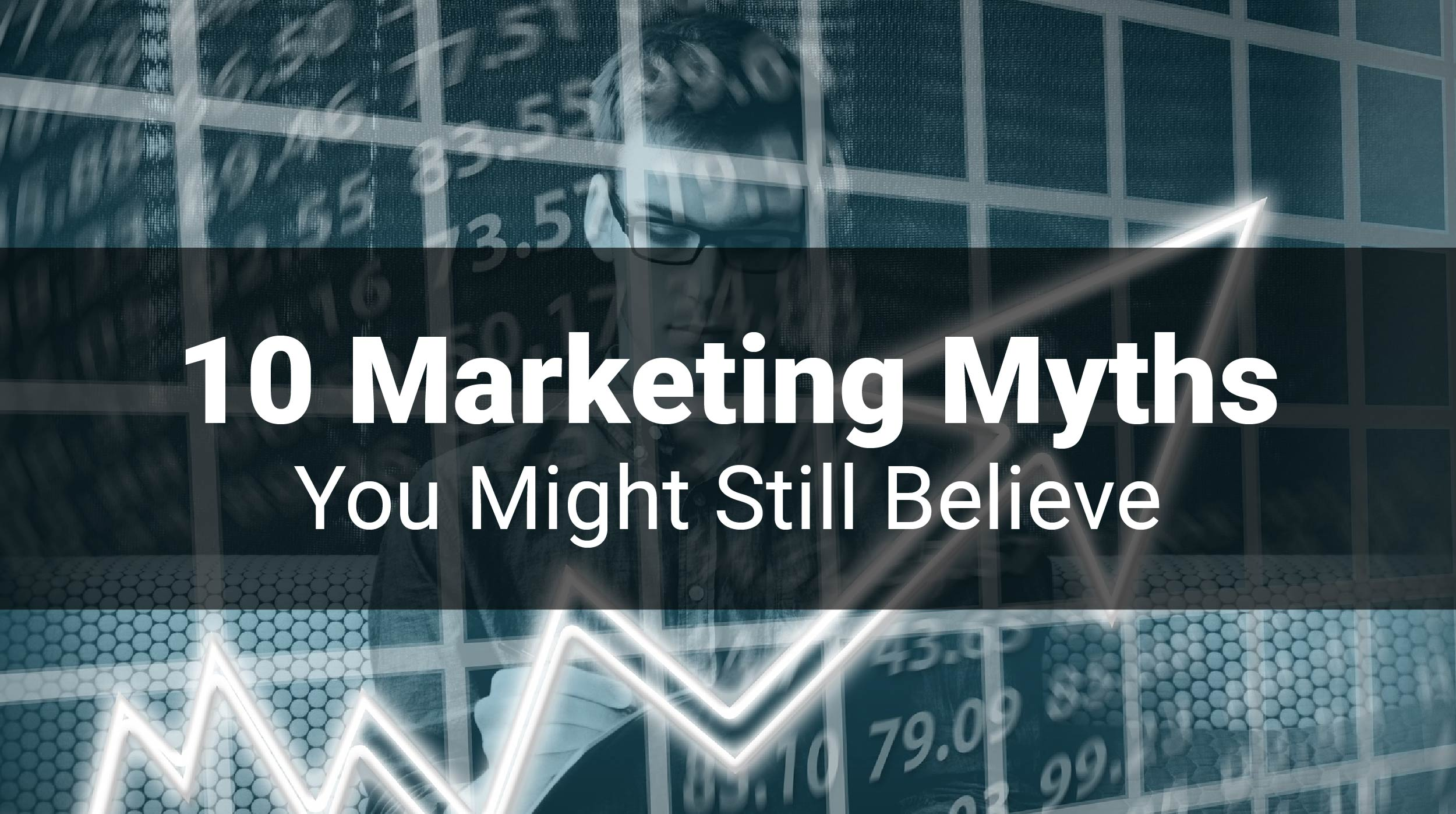 10 Marketing Myths You Might Still Believe