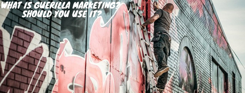 What is Guerilla Marketing? Should You Use it?