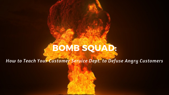 Bomb Squad: How to Teach Your Customer Service Dept to Defuse Angry Customers